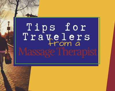 Tips for Travelers from a Massage Therapist